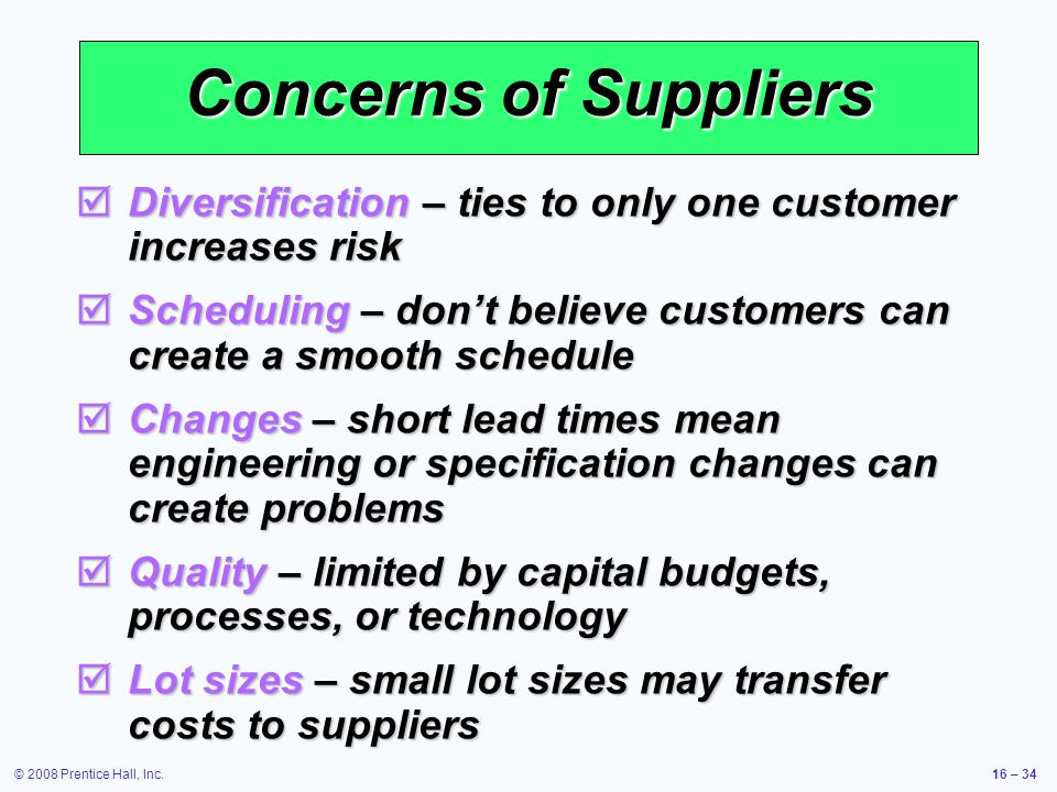 Concerns of Suppliers Diversification – ties to only one customer increases risk. Scheduling – don't believe customers can create a smooth schedule.