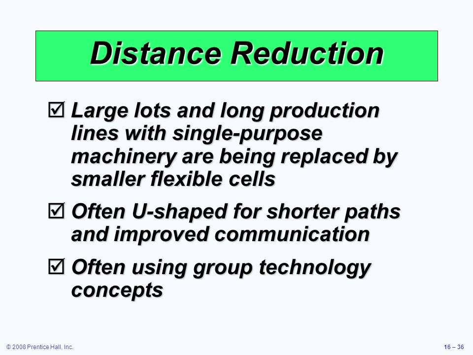 Distance Reduction Large lots and long production lines with single-purpose machinery are being replaced by smaller flexible cells.