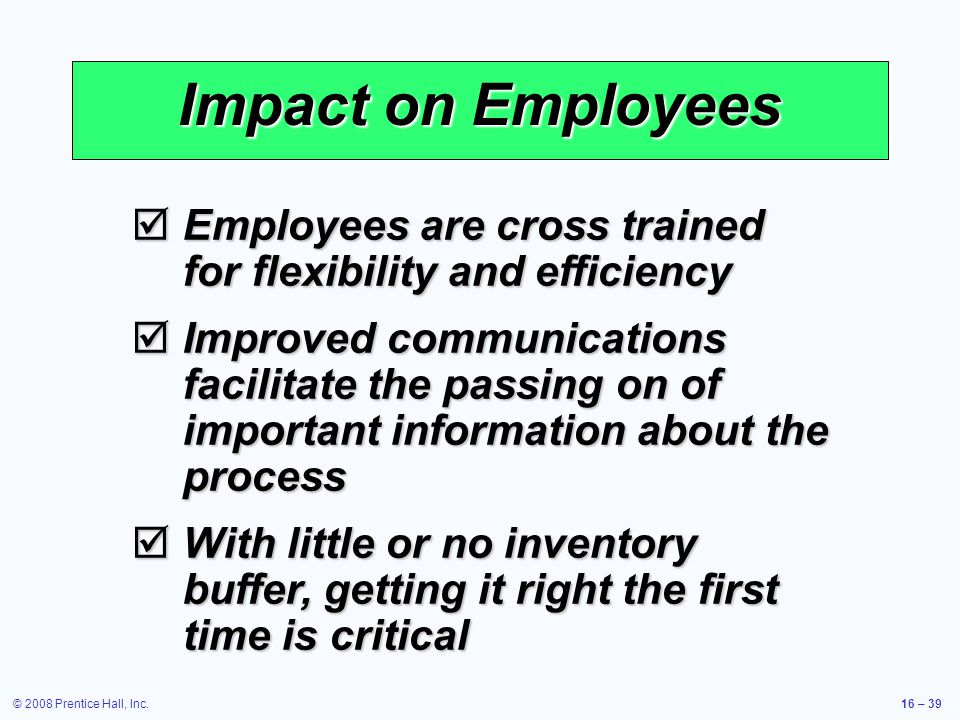 Impact on Employees Employees are cross trained for flexibility and efficiency.