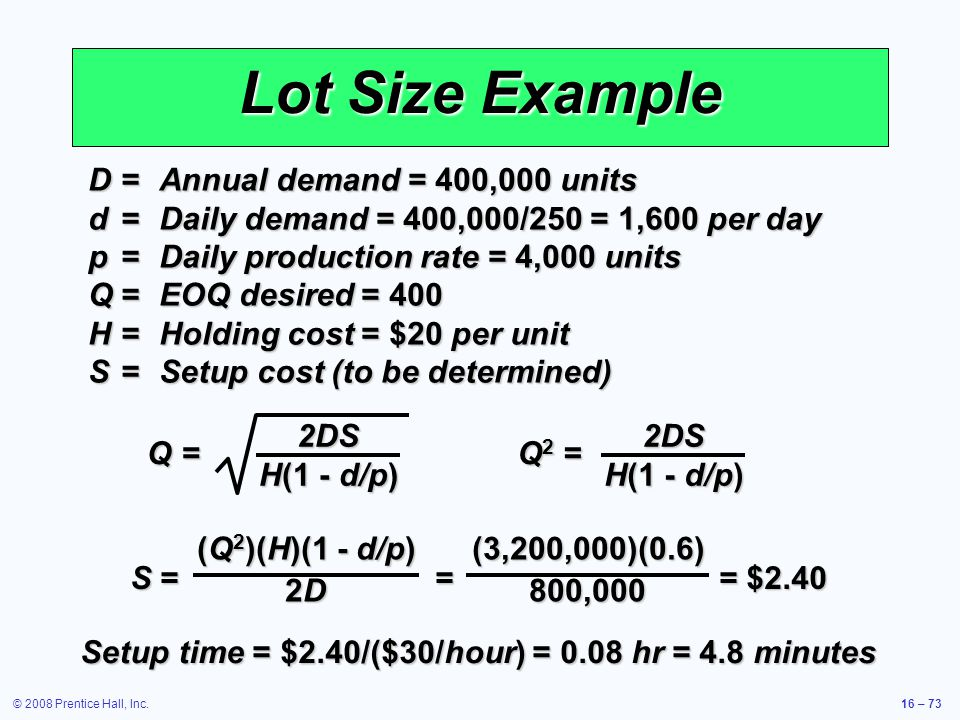 Lot Size Example D = Annual demand = 400,000 units