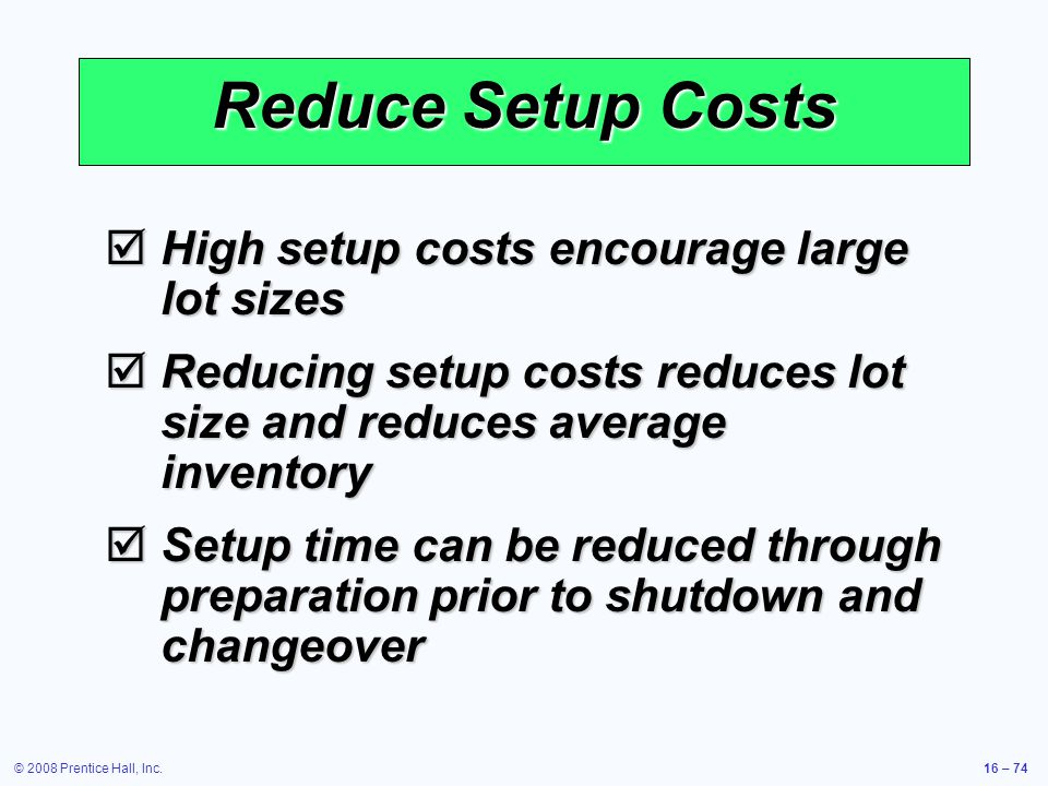 Reduce Setup Costs High setup costs encourage large lot sizes