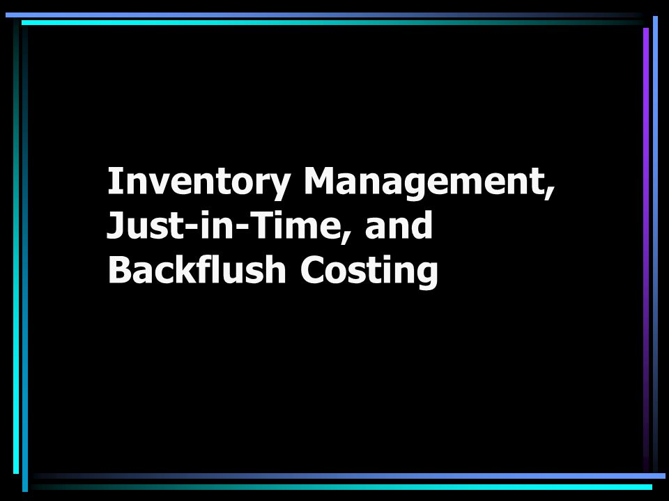 Inventory Management, Just-in-Time, and Backflush Costing