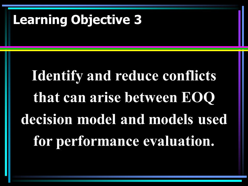 Identify and reduce conflicts that can arise between EOQ