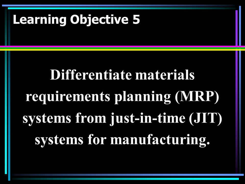 Differentiate materials requirements planning (MRP)