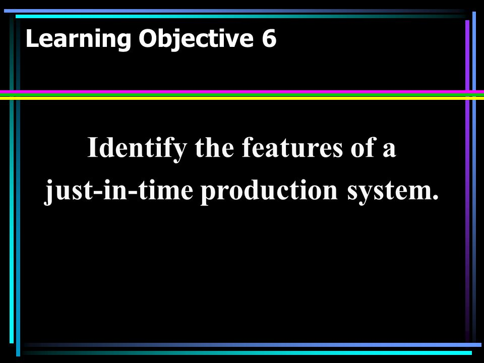 Identify the features of a just-in-time production system.