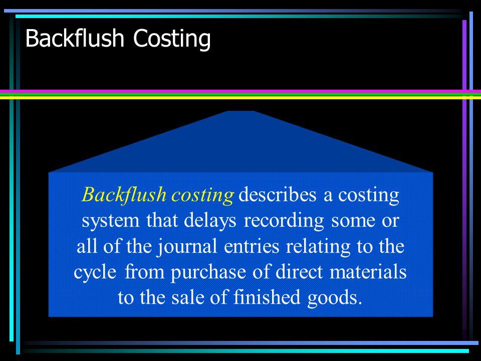 Backflush Costing Backflush costing describes a costing