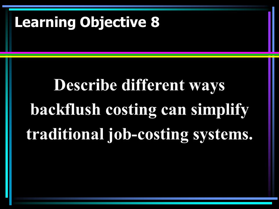 Describe different ways backflush costing can simplify