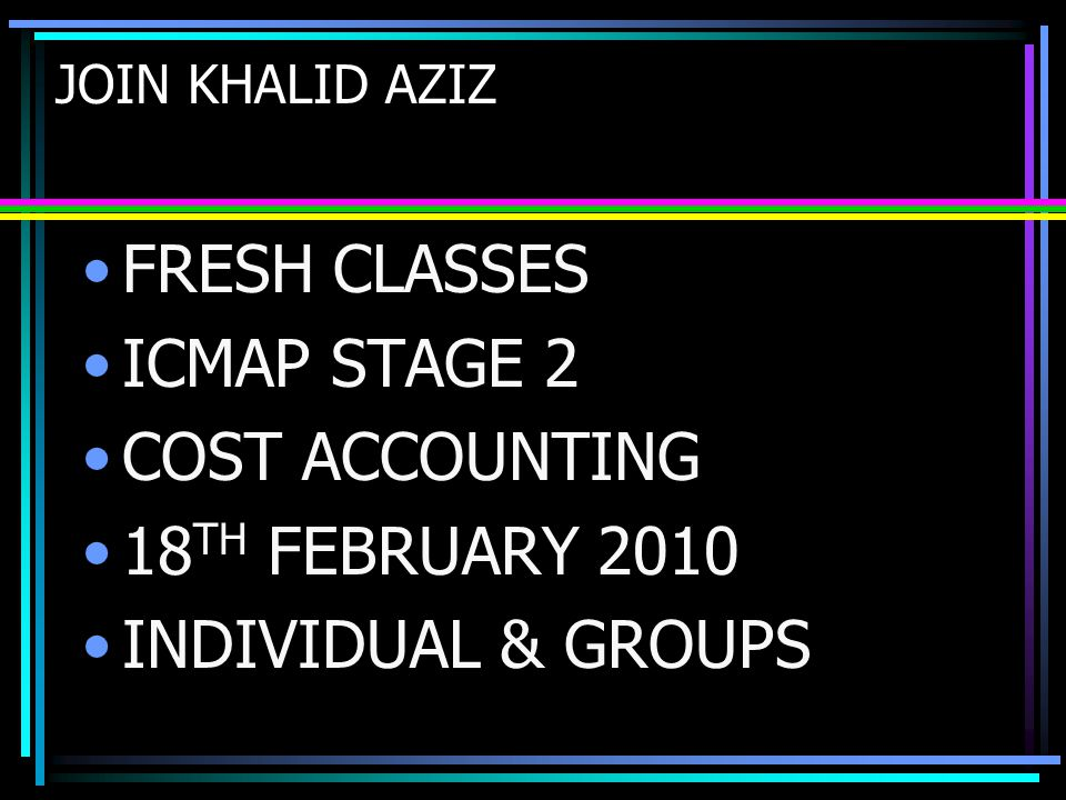 FRESH CLASSES ICMAP STAGE 2 COST ACCOUNTING 18TH FEBRUARY 2010