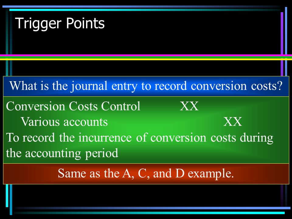 Trigger Points What is the journal entry to record conversion costs
