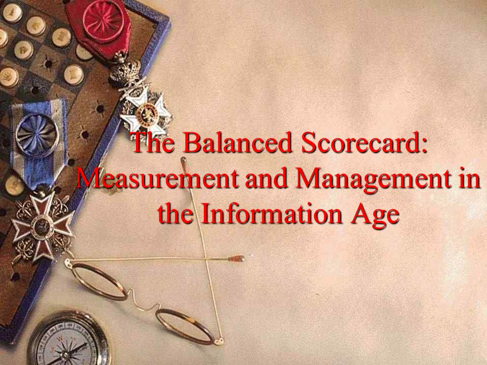 The Balanced Scorecard: Measurement and Management in the Information Age