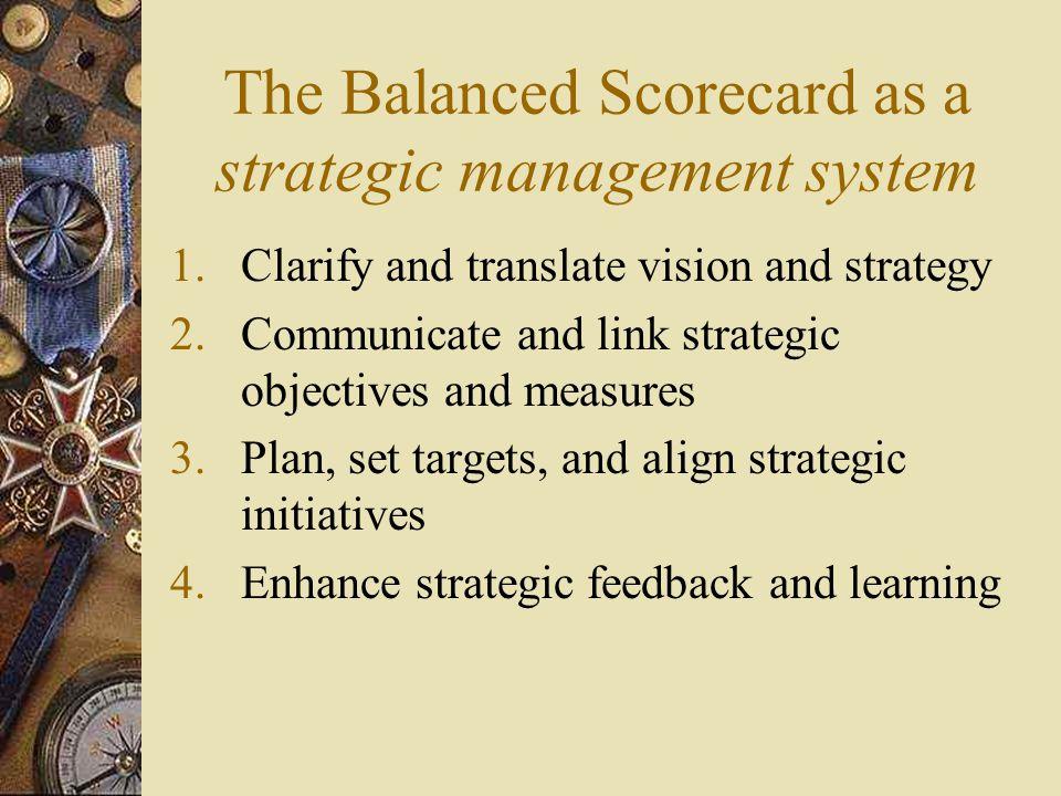 The Balanced Scorecard as a strategic management system