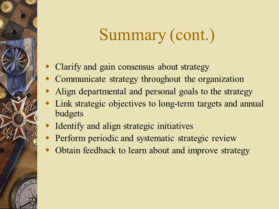Summary (cont.) Clarify and gain consensus about strategy