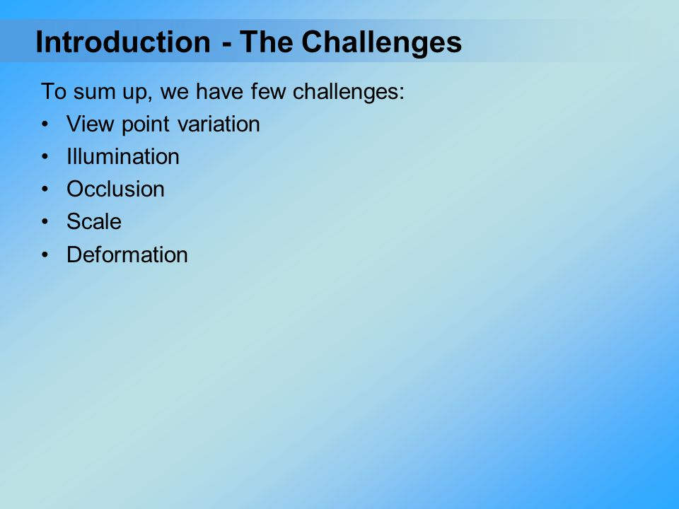 Introduction - The Challenges To sum up, we have few challenges: