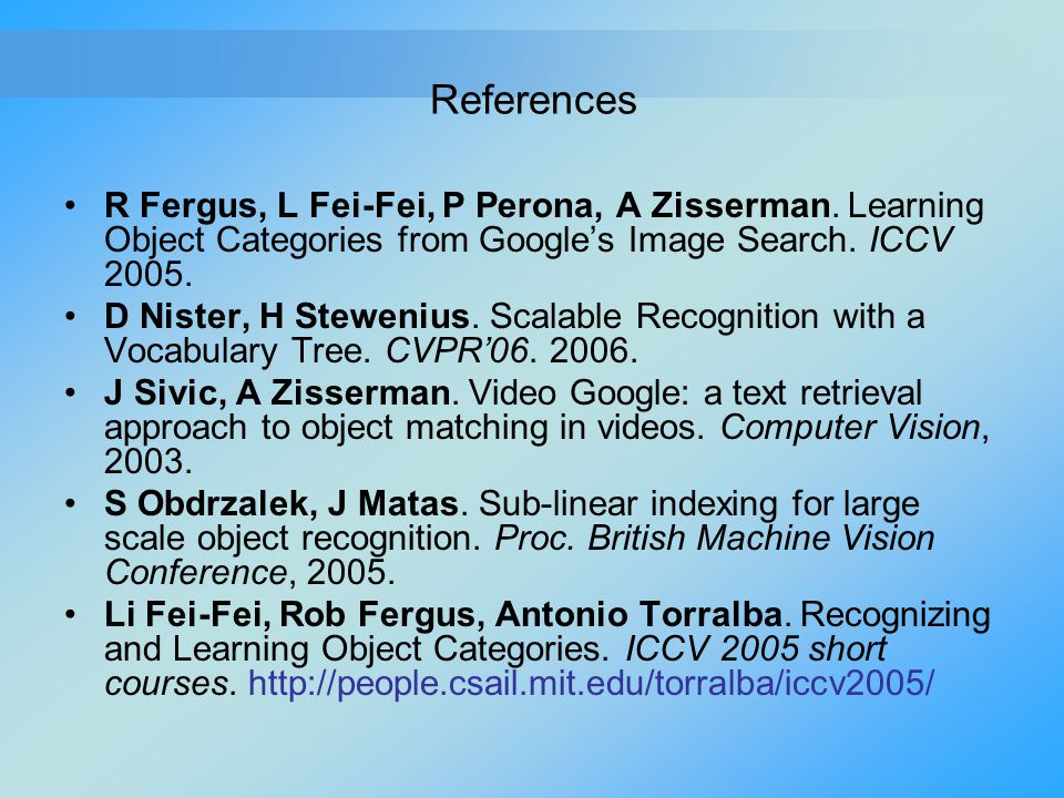 References R Fergus, L Fei-Fei, P Perona, A Zisserman. Learning Object Categories from Google's Image Search. ICCV 2005.