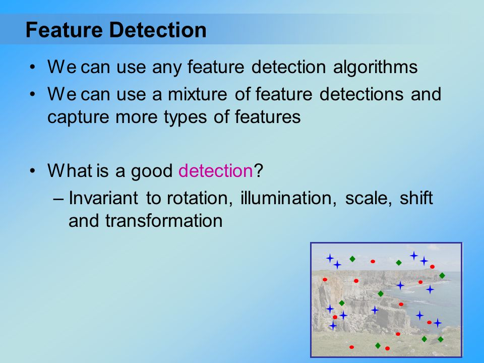 Feature Detection We can use any feature detection algorithms