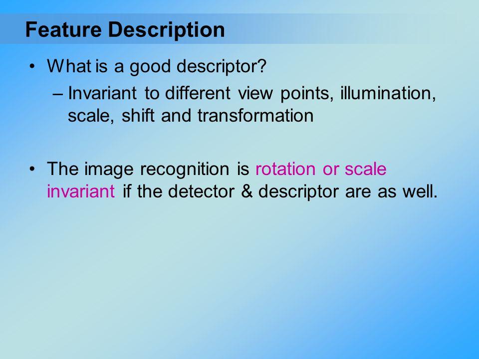 Feature Description What is a good descriptor