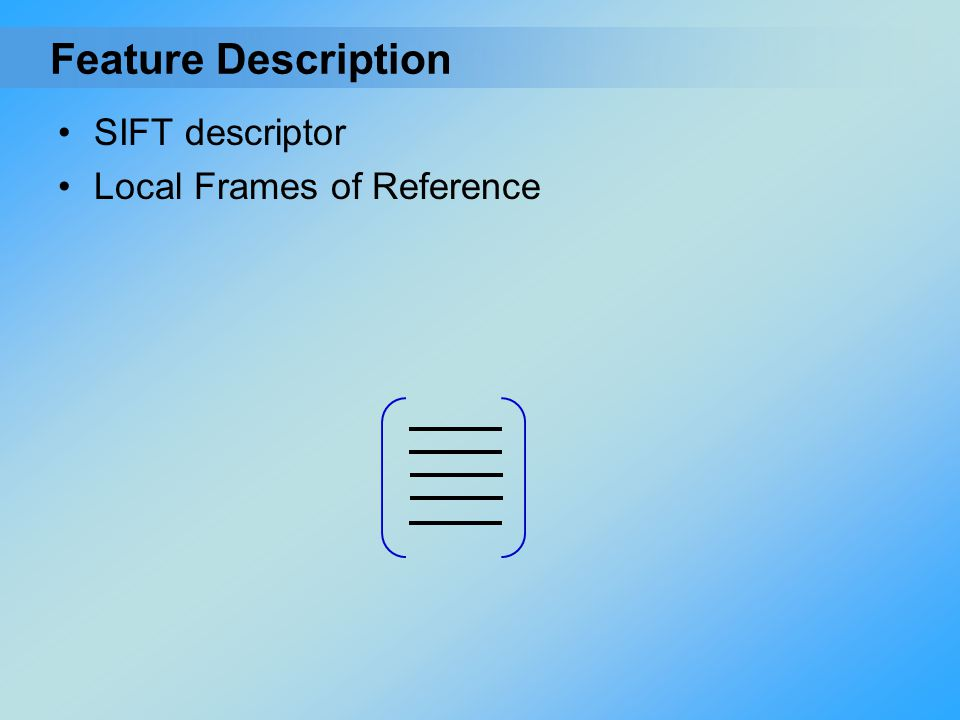 Feature Description SIFT descriptor Local Frames of Reference