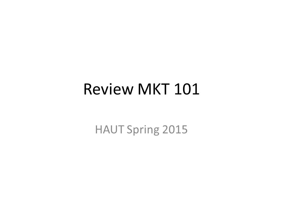 Review MKT 101 HAUT Spring 2015