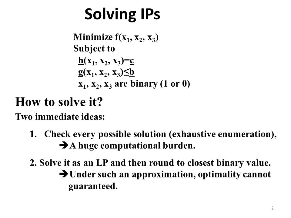 Solving IPs How to solve it Minimize f(x1, x2, x3) Subject to