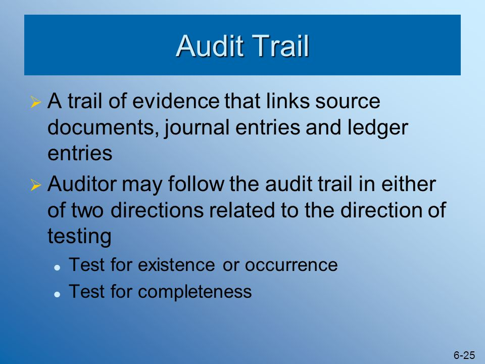 Audit Trail A trail of evidence that links source documents, journal entries and ledger entries.