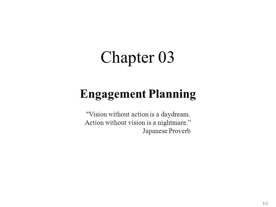 Chapter 03 Engagement Planning Vision without action is a daydream.