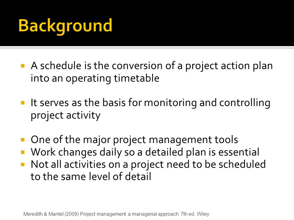 Background A schedule is the conversion of a project action plan into an operating timetable.