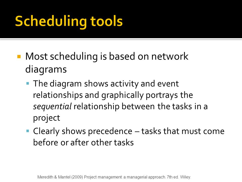 Scheduling tools Most scheduling is based on network diagrams