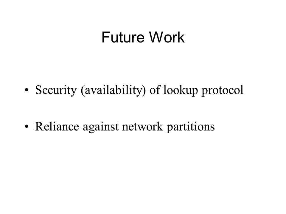 Future Work Security (availability) of lookup protocol
