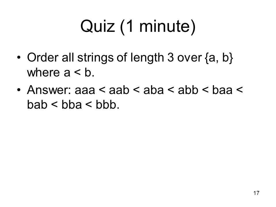 Quiz (1 minute) Order all strings of length 3 over {a, b} where a < b.