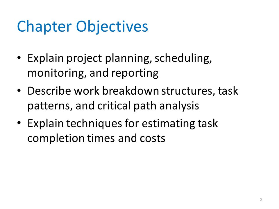 Chapter Objectives Explain project planning, scheduling, monitoring, and reporting.