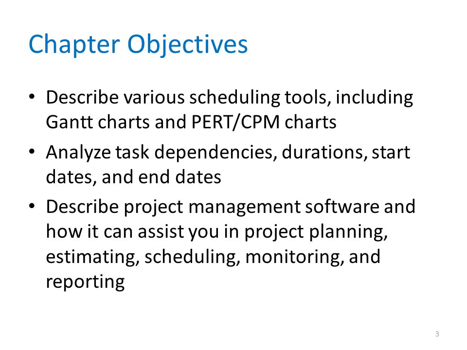 Chapter Objectives Describe various scheduling tools, including Gantt charts and PERT/CPM charts.