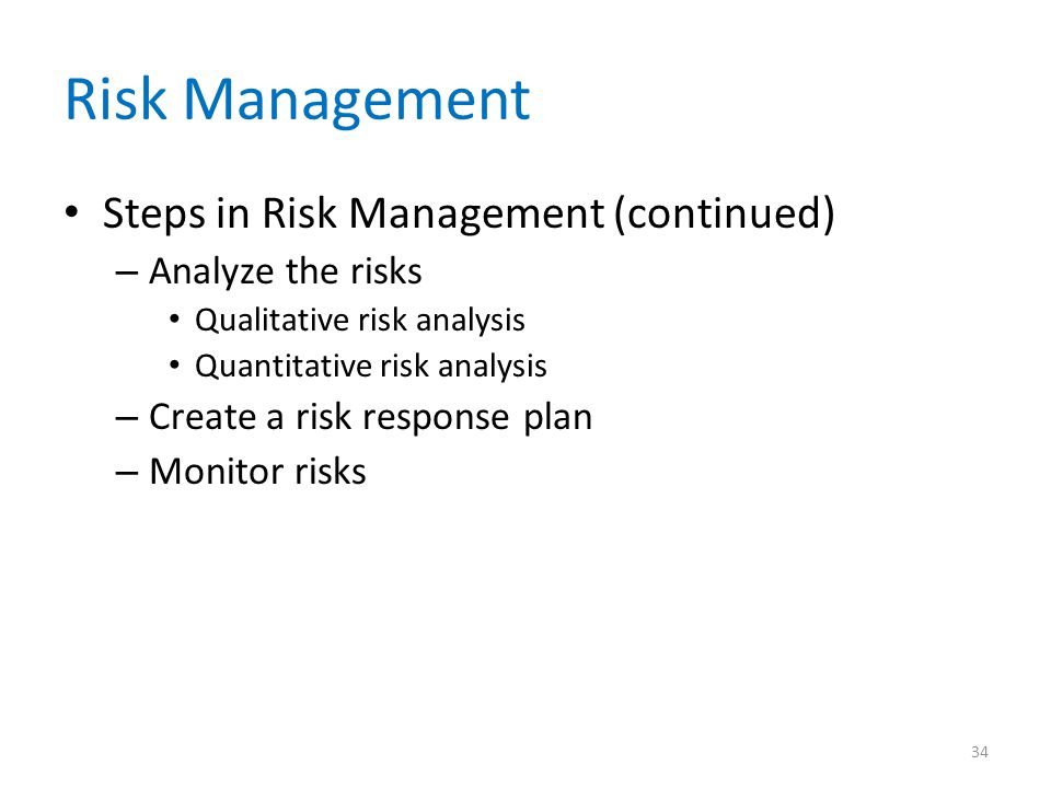 Risk Management Steps in Risk Management (continued) Analyze the risks