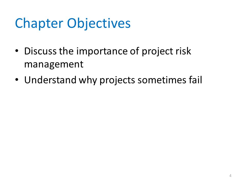 Chapter Objectives Discuss the importance of project risk management