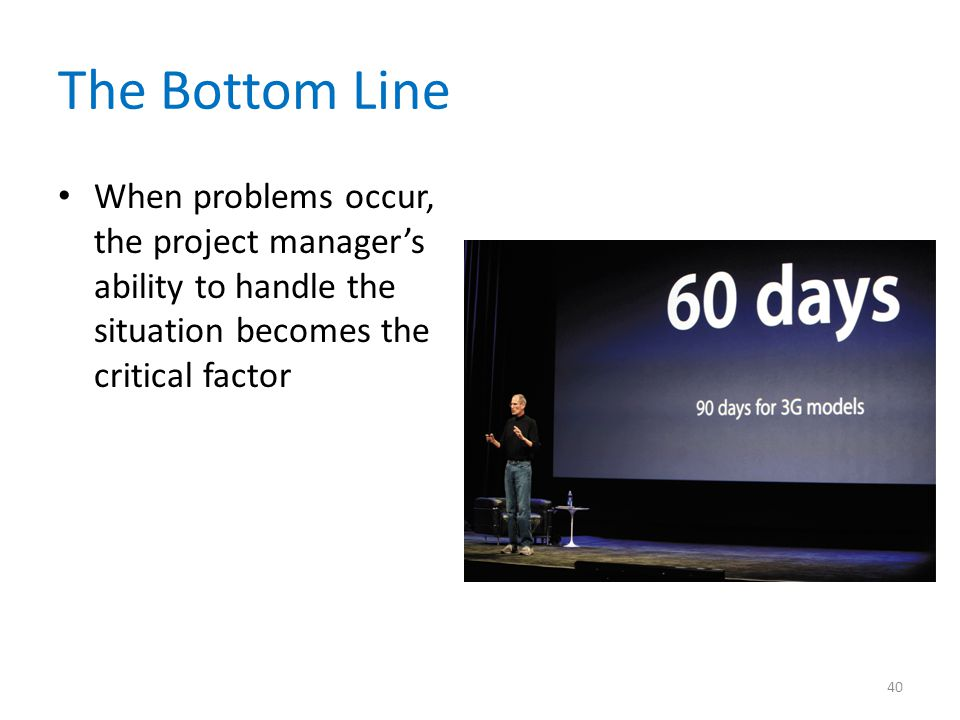 The Bottom Line When problems occur, the project manager's ability to handle the situation becomes the critical factor.