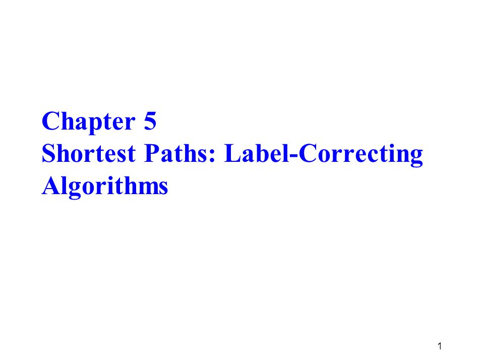 Chapter 5 Shortest Paths: Label-Correcting Algorithms