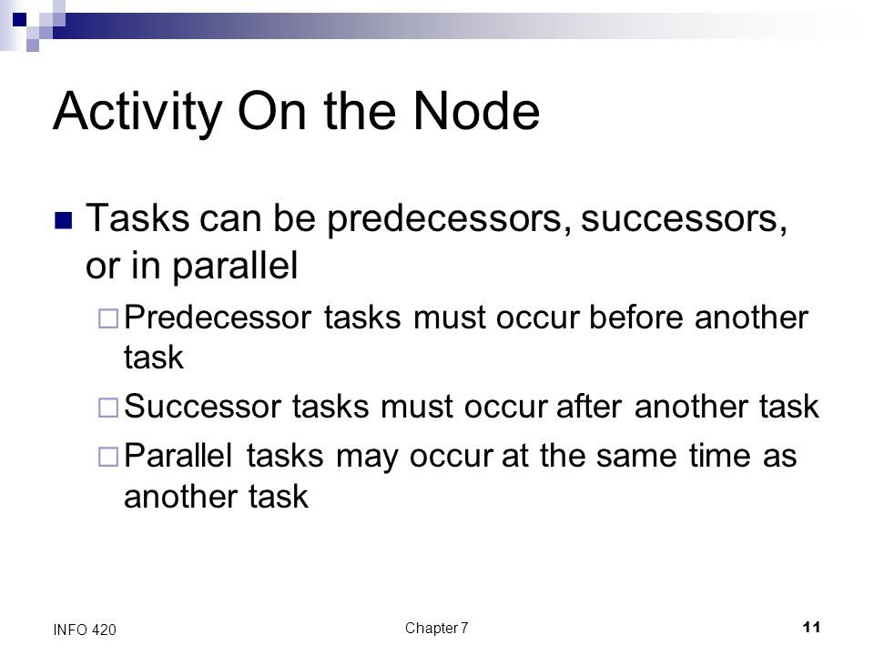 Activity On the Node Tasks can be predecessors, successors, or in parallel. Predecessor tasks must occur before another task.