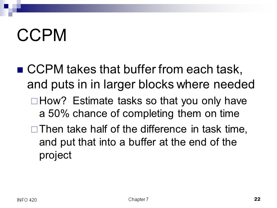 CCPM CCPM takes that buffer from each task, and puts in in larger blocks where needed.