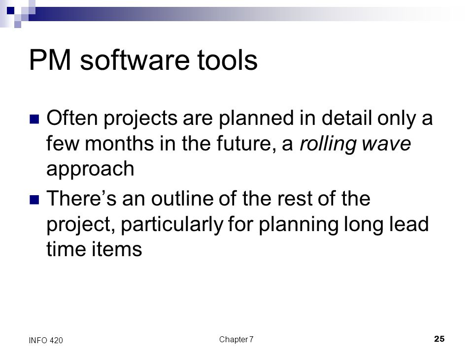 PM software tools Often projects are planned in detail only a few months in the future, a rolling wave approach.