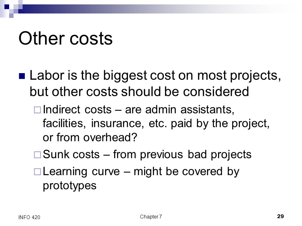 Other costs Labor is the biggest cost on most projects, but other costs should be considered.