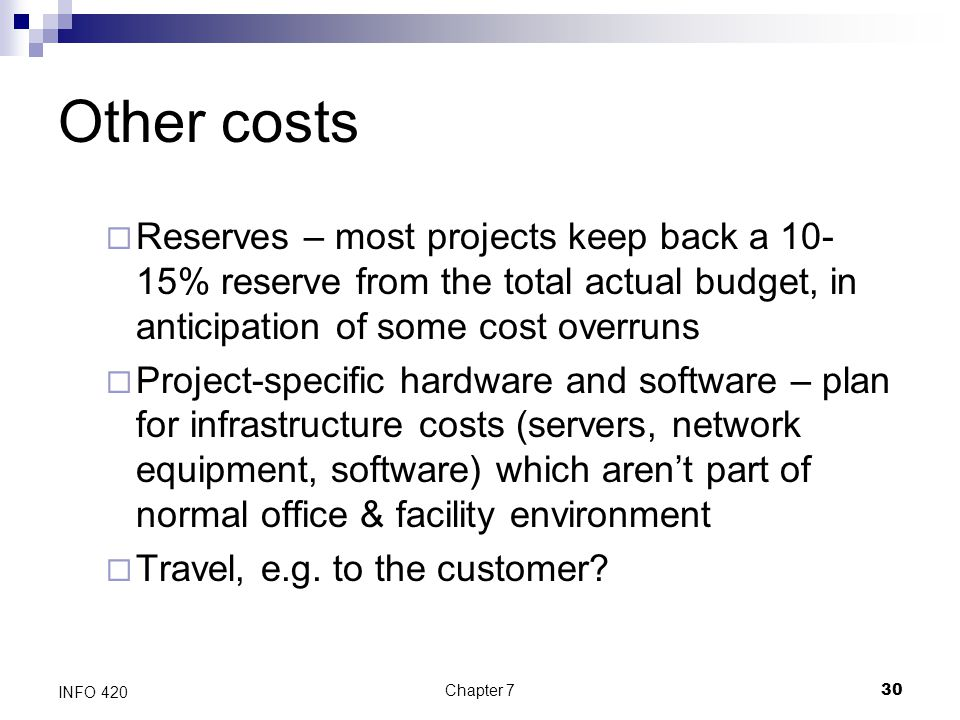 Other costs Reserves – most projects keep back a 10-15% reserve from the total actual budget, in anticipation of some cost overruns.