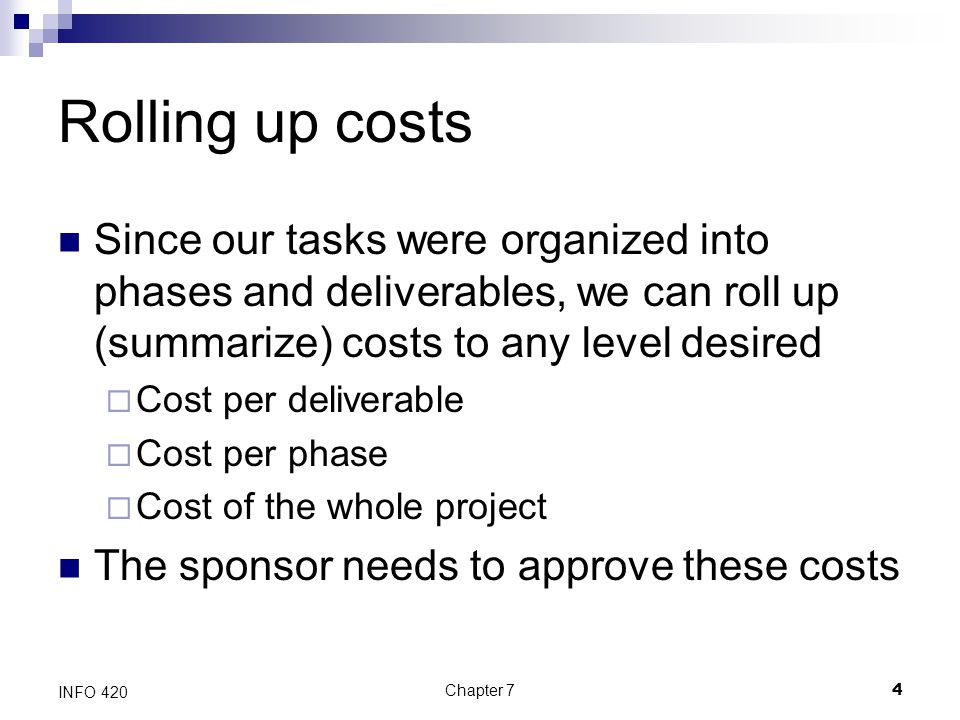 Rolling up costs Since our tasks were organized into phases and deliverables, we can roll up (summarize) costs to any level desired.