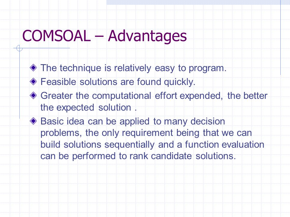 COMSOAL – Advantages The technique is relatively easy to program.
