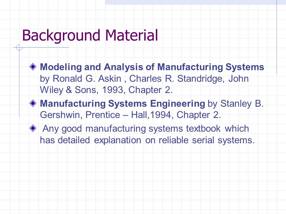 Background Material Modeling and Analysis of Manufacturing Systems by Ronald G. Askin , Charles R. Standridge, John Wiley & Sons, 1993, Chapter 2.