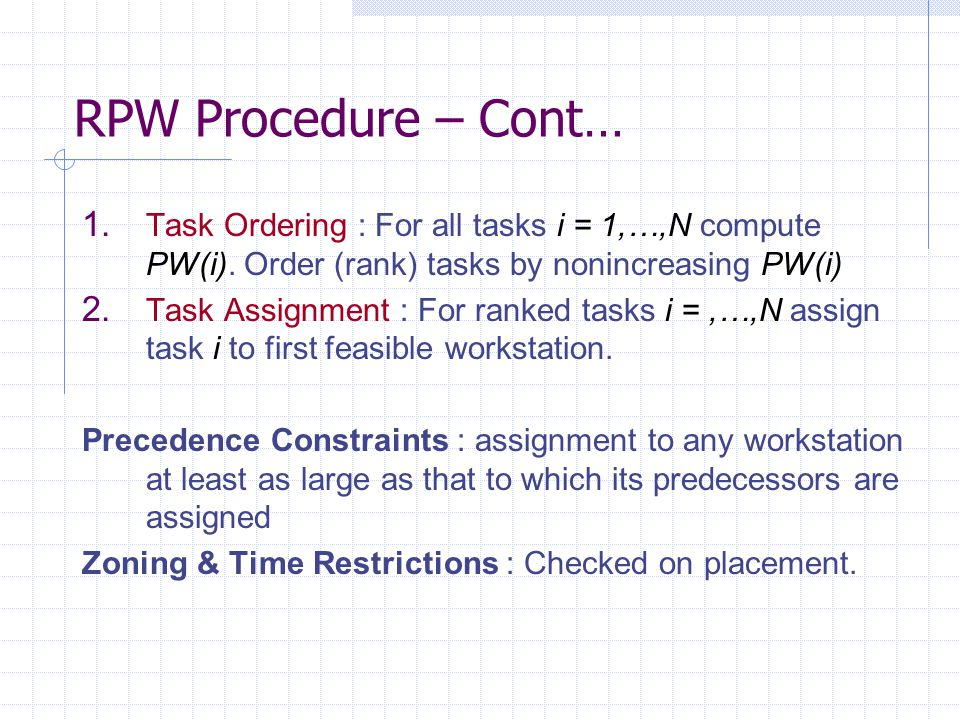 RPW Procedure – Cont… Task Ordering : For all tasks i = 1,…,N compute PW(i). Order (rank) tasks by nonincreasing PW(i)