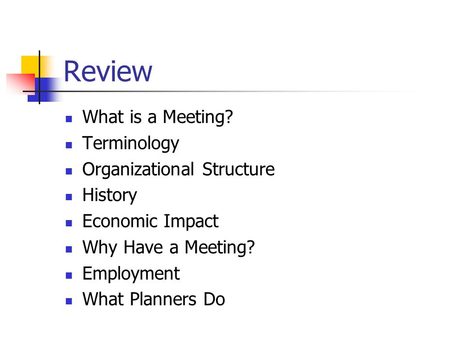Review What is a Meeting Terminology Organizational Structure History