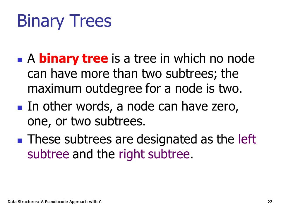 Binary Trees A binary tree is a tree in which no node can have more than two subtrees; the maximum outdegree for a node is two.