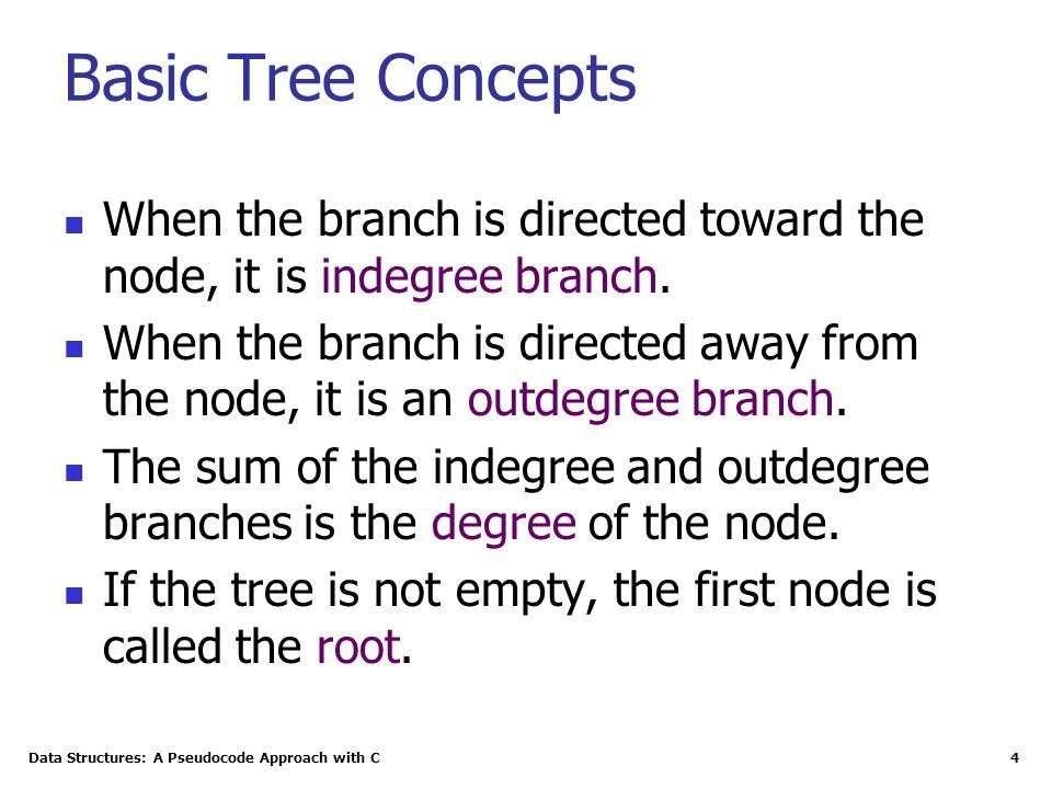 Basic Tree Concepts When the branch is directed toward the node, it is indegree branch.