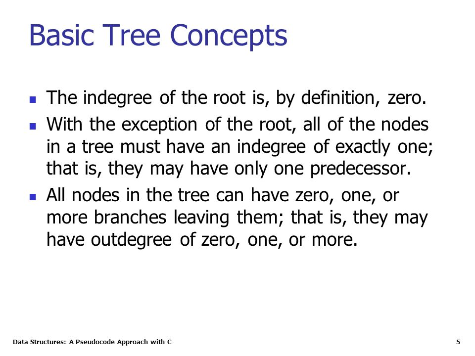 Basic Tree Concepts The indegree of the root is, by definition, zero.
