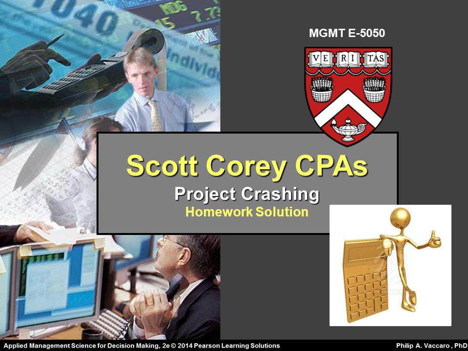 MGMT E-5050 Scott Corey CPAs Project Crashing Homework Solution