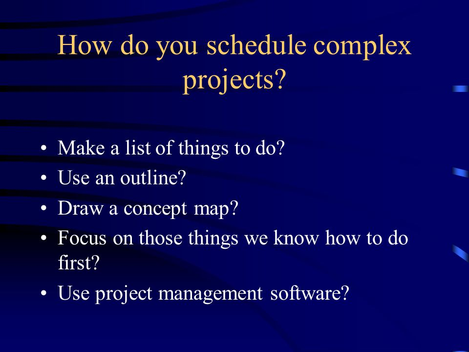 How do you schedule complex projects